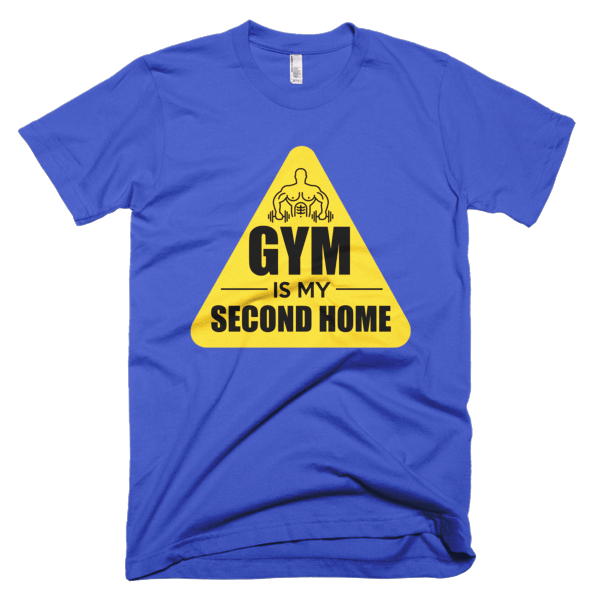 Gym Is My Second Home - Gym T-Shirt
